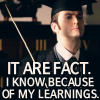 "academia: Tenth Doctor in academic regalia, with text ""IT ARE FACT.  I KNOW BECAUSE OF MY LEARNINGS."" (it are fact)"