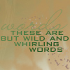 musesfool: these are but wild and whirling words (writing is a form of prayer)