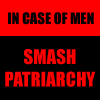 xtina: In Case Of Men SMASH PATRIARCHY (feminism, patriarchy)