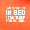 tree: text: i am fabulous in bed i can sleep for hours ([else] my favourite place)