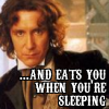 petra: Paul McGann as the Eighth Doctor, text: and eats you when you're sleeping (Dr. Who - Zagreus)