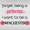 auroraprimavera: Forget being a princess, I want to be a Winchester (SPN - Forget Princess)