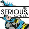 effex: Be serious Batman (Be serious Batman)