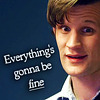"susanreads: The eleventh Doctor says ""Everything's gonna be fine"" (who eleven)"