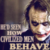 "very_improbable: Heath Ledger as the Joker. Caption: ""He'd seen how civilized men behave"" (civilized men)"