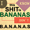 fay_e: Text: This shit is bananas, b.a.n.a.n.a.s (I don't know) (bananas)