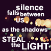 fay_e: Text: silence falls between us, as the shadows steal the light (as the shadows steal the light)