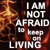 fay_e: Text: I am not afraid to keep on living (not afraid to live)