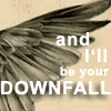 fay_e: Text: and I'll be your downfall (be your downfall)