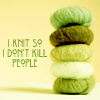 "kivrin: the words ""I knit so I don't kill people"" (knit kill (coconutswirl))"