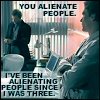 phoenix64: Wilson: You alienate people. House: I've been alienating people since I was three. (house alienate)