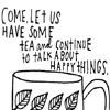 "lizcommotion: Black and White Image with a mug, text reads ""Come let us have some tea  and continue to talk about happy things"" (tea happy things)"