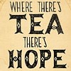 "chalcopyrite: Black text on tea-coloured background: ""Where there's tea, there's hope"" (words: where there's tea there's hope)"