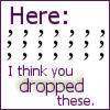 "cereta: Apostrophes with the words, ""Here: I think you dropped these"" (apostrophes)"