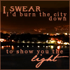 "laylah: distant city lights at night, with the text ""I swear I'd burn the city down to show you the light"" (weasel in love)"