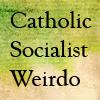 liseuse: (catholic socialist weirdo)
