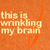 "strina: text only ""this is wrinkling my brain"" (c - wrinkling my brain)"
