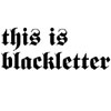 blackletterfic: (This is Blackletter)
