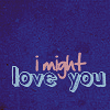ceitean: (i might love you)