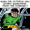 "galateus: ""Even Dr. Octopus can learn something from the Internet!"" (Ock Internet)"