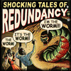 "galateus: comic book titled: SHOCKING Tales of REDUNDANCY. (""The worm!"") (""It's the worm!"") (""I'm the worm!"") (redundancy worm)"