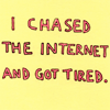 walkingshadow: text: i chased the internet and got tired. (naked and famous)