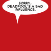 "apocalypse_never: Speech bubble saying ""Sorry.  Deadpool's a bad influence."" (words of truth)"