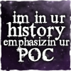 sofiaviolet: im in ur history, emphasizin ur poc (emphasizin ur poc)