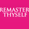 "remaster_thyself: ""remaster thyself"" on pink background (this unholy iconmaking talent)"