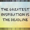 "outlineofash: Text reads ""The greatest inspiration is the deadline."" (Writing - The Greatest Inspiration)"