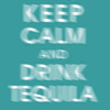 "outlineofash: Blurry text reads ""Keep calm and drink tequila."" (Text - Keep Calm)"