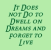 pegkerr: (It does not do to dwell on dreams and fo)