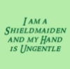 pegkerr: (I am a shieldmaiden and my hand is ungen)