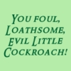 pegkerr: (You foul loathsome evil little cockroach)
