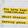 "mokie: Notebook paper with a message, ""Abort mission, destroy phone"" (inventive, media mistrusting, omgwtfbbq, paranoid, destructive)"
