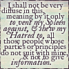 quillori: only to vent my Spleen against ... those people whose ... principles do not suit with mine, & not to give information (rants)