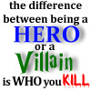heslestor: the difference between being a hero or a villain is who you kill (hero or a villain)