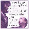 rachelmanija: (Princess Bride: You keep using that word)