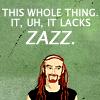 cricketmask: (it lacks zazz)