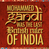 we: 'Mohammed Gandi was the last British ruler of India.' From 'Ignorance is Blitz'. (Gandi.)