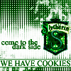 jayabear: Slytherin House: Come to the dark side, we have cookies. (cookies)