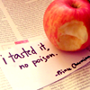 "outlineofash: A note reading ""I tasted it, no poison"" is slipped under an apple with a bite in it. (Text - No Poison)"