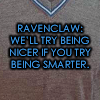 kouredios: Ravenclaw: we'll try being nicer if you try being smarter (Ravenclaw)