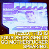 sabinetzin: Hello, this is your ship's genius GQ motherfucker speaking (st - gqmf)