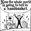 "invisionary: ""Now the whole world is going to hell in a handbasket!"" with picture of demon in a business suit. (Hell in a Handbasket)"