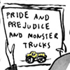 "owlectomy: A book with the text ""Pride and Prejudice and Monster Trucks"" on the cover, and a picture of a monster truck. (monstertrucks)"