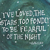 """braincommotion: quote reads """"I've loved the stars too fondly to be fearful of the night"""" on a starry background (night not fearful)"""