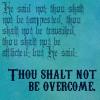 "tiamatschild: ""He said not thou shalt not be tempested, though shalt not be travailed, thou shalt not be afflicted: but he said:"" Key (Thou Shalt Not Be Overcome)"