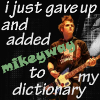 mizubyte: ([aim] mikeyway dictionary)