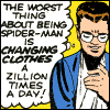octopedingenue: the worst thing about being spider-man is changing clothes a zillion times a day! (worst thing about being spider-man)
